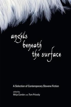Angels Beneath the Surface: A Selection of Contemporary Slovene Fiction - Herausgeber: Cander, Mitja Priestly, Tom