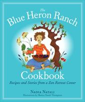 The Blue Heron Ranch Cookbook: Recipes and Stories from a Zen Retreat Center - Natali, Nadia / Thompson, Marica Natali