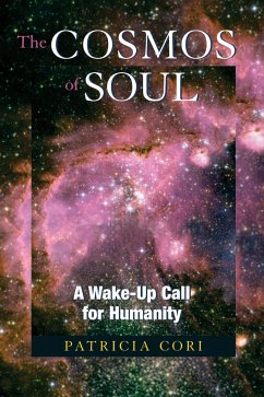 The Cosmos of Soul: A Wake-Up Call for Humanity - Cori, Patricia