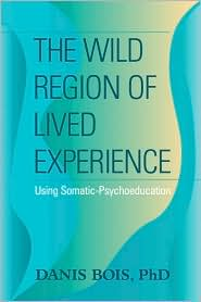 Wild Region of Lived Experience: Using Somatic-Psychoeducation - Danis Bois