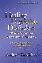 Healing Digestive Disorders: Natural Treatments for Gastrointestinal Conditions - Gaeddert, Andrew