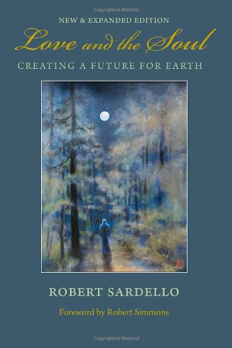 Love and the Soul: Creating a Future for Earth - Sardello, Robert