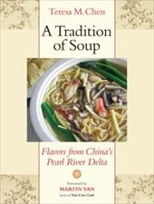 A Tradition of Soup: Flavors from China's Pearl River Delta - Chen, Teresa M. / Yan, Martin