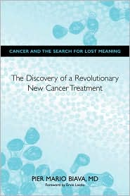 Cancer and the Search for Lost Meaning: The Discovery of a Revolutionary New Cancer Treatment - Pier Mario Biava