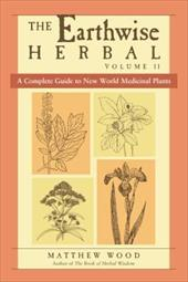 The Earthwise Herbal: A Complete Guide to New World Medicinal Plants - Wood, Matthew