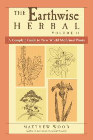 Earthwise Herbal: A Complete Guide to New World Medicinal Plants - Matthew Wood