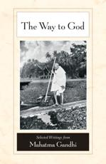 The Way to God - Mahatma Gandhi (author), M. S. Deshpande (editor), Michael N. Nagler (introduction), Arun Gandhi (foreword)