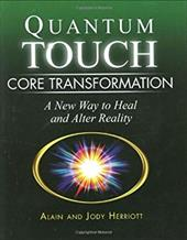 Quantum-Touch Core Transformation: A New Way to Heal and Alter Reality - Herriott, Alain / Herriott, Jody / Fewell, Genevieve
