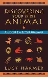 Discovering Your Spirit Animal: The Wisdom of the Shamans - Harmer, Lucy / Waller, Pip