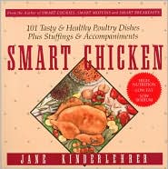Smart Chicken: 101 Tasty and Healthy Poultry Dishes, Plus Stuffings and Accompaniments