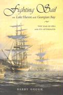 Fighting Sail on Lake Huron and Georgian Bay: The War of 1812 and Its Aftermath