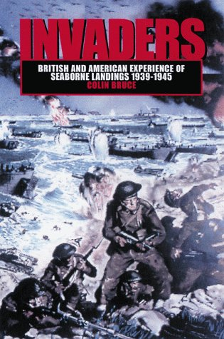 Invaders: British and American Experience of Seaborne Landings, 1939-1945