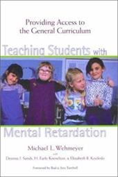 Teaching Students with Mental Retardation: Providing Access to the General Curriculum - Wehmeyer, Michael L. / Sands, Deanna / Knowlton, H. Earle, Ed.D.
