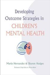 Developing Outcome Strategies in Children's Mental Health - Hernandez, Mario / Hodges, Sharon