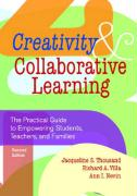 Creativity and Collaborative Learning: The Practical Guide to Empowering Students, Teachers, and Families