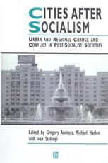 Cities After Socialism - Gregory Andrusz (editor), Michael Harloe (editor), Ivan Szelenyi (editor)