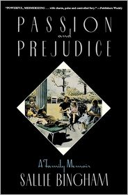 Passion and Prejudice: A Family Memoir, with a New Introduction - Sallie Bingham