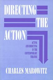 Directing the Action: Acting and Directing in the Contemporary Theatre - Marowitz, Charles / Brock, Peter
