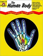 The Human Body - Scienceworks for Kids - Weinroth, Elissa / Evan-Moor Educational Publishers / Weinroth, Elissa Dosik