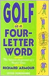 Golf Is a Four-Letter Word: The Intimate Confessions of a Hooked Slicer - Richard Armour
