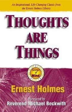 Thoughts Are Things: The Things in Your Life and the Thoughts That Are Behind Them - Holmes, Ernest