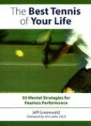 Best Tennis of Your Life: 50 Mental Strategies for Fearless Performance