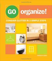 Go Organize!: Conquer Clutter in 3 Simple Steps - Bohn, Marilyn
