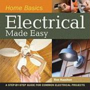 Home Basics - Electrical Made Easy: A Step-By-Step Guide for Common Electrical Projects