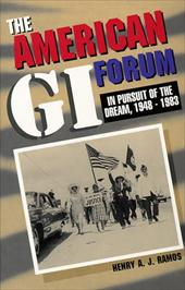 The American GI Forum: In Pursuit of the Dream, 1948-1983 - Ramos, Henry A. J.