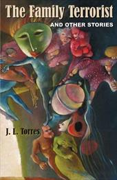The Family Terrorist and Other Stories - Torres, J. L.