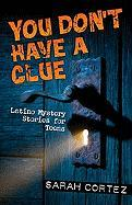 You Don't Have a Clue: Latino Mystery Stories for Teens