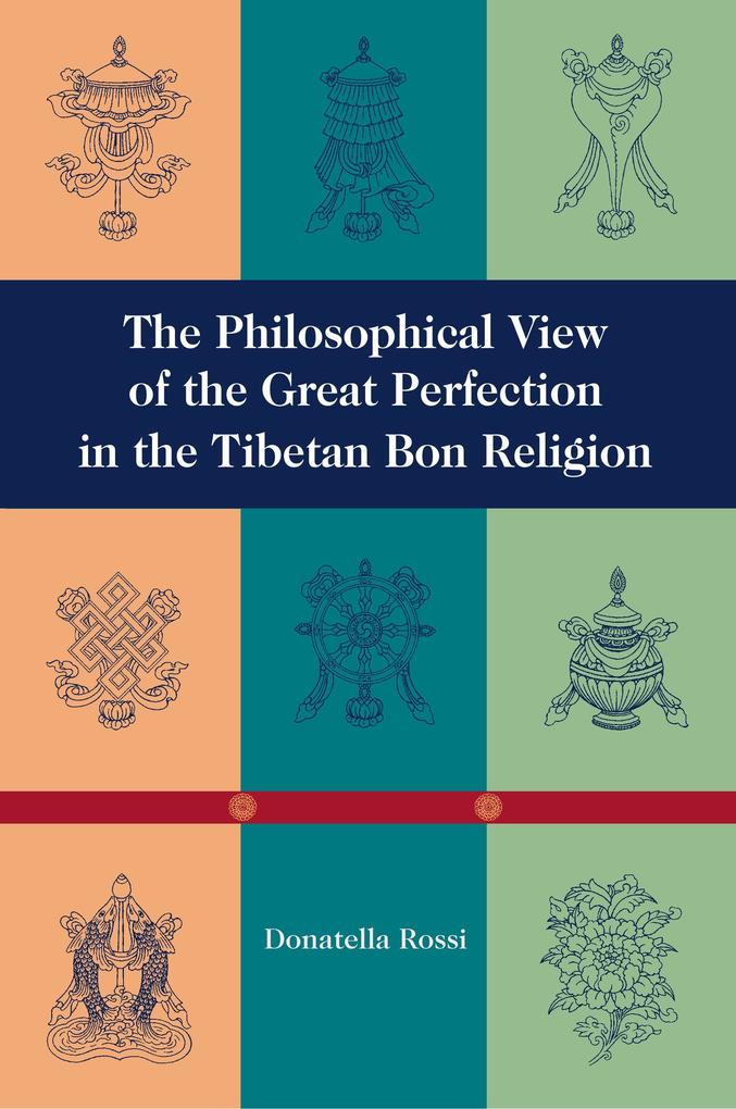 The Philosophical View of the Great Perfection in the Tibetan Bon Religion als Taschenbuch von Donnatella Rossi - Snow Lion