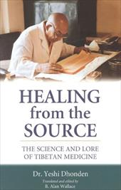 Healing from the Source: The Science and Lore of Tibetan Medicine - Donden, Yeshe / Yeshi / Dhonden, Yeshi