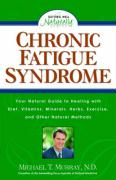 Chronic Fatigue Syndrome: Your Natural Guide to Healing with Diet, Vitamins, Minerals, Herbs, Exercise, an D Other Natural Methods