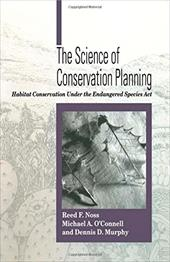 The Science of Conservation Planning: Habitat Conservation Under the Endangered Species ACT - Noss, Reed F. / O'Connell, Michael A. / Murphy, Dennis D.