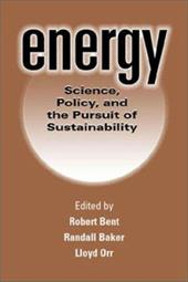 Energy: Science, Policy, and the Pursuit of Sustainability - Bent, Robert / Baker, Randall / Orr, Lloyd