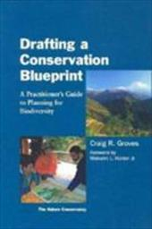 Drafting a Conservation Blueprint: A Practitioner's Guide to Planning for Biodiversity - Groves, Craig R. / Beck, Michael W. / Higgins, Jonathan V.