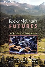 Rocky Mountain Futures: An Ecological Perspective - Jill Baron (Editor), Foreword by Paul R. Ehrlich