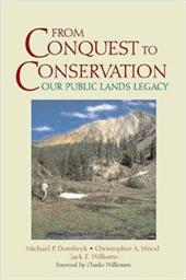 From Conquest to Conservation: Our Public Lands Legacy - Naden, Corinne J. / Dombeck, Mike / Wood, Chris