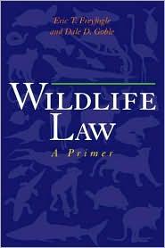 Wildlife Law: A Primer - Eric T. Freyfogle, Dale D. Goble