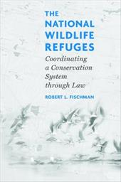 The National Wildlife Refuges: Coordinating a Conservation System Through Law - Fischman, Robert