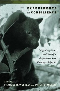 Experiments in Consilience: Integrating Social and Scientific Responses to Save Endangered Species - Herausgeber: Westley, Frances R. Miller, Philip S.
