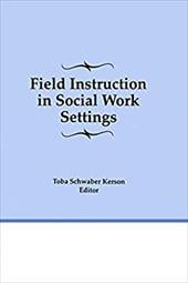 Field Instruction in Social Work Settings - Kerson, Toba Schwaber