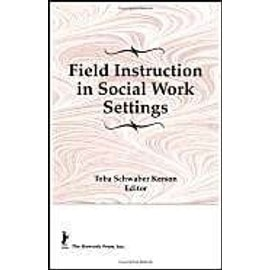 Field Instruction in Social Work Settings - Toba Schwaber Kerson