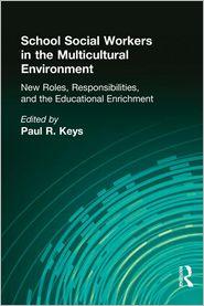 School Social Workers in the Multicultural Environment - Paul R Keys