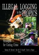 Illegal Logging in the Tropics: Strategies for Cutting Crime