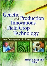 Genetic and Production Innovations in Field Crop Technology: New Developments in Theory and Practice - Manjit S. Kang