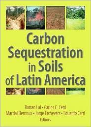 Carbon Sequestration in Soils of Latin America - Rattan Lal (Editor), Carlos C. Cerri (Editor), Carlos Cerri (Editor)
