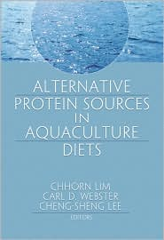 Alternative Protein Sources In Aquaculture Diets - Chhorn Lim (Editor), Cheng-Sheng Lee (Editor), Carl D Webster (Editor)