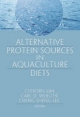 Alternative Protein Sources in Aquaculture Diets - Chhorn Lim; Cheng-Sheng Lee; Carl D. Webster